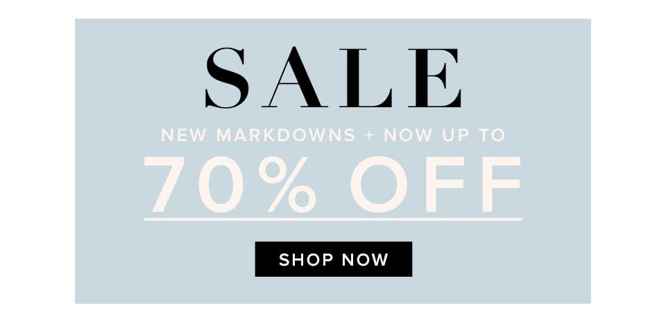 Sale. New markdowns + now up to 70% off. Shop now.