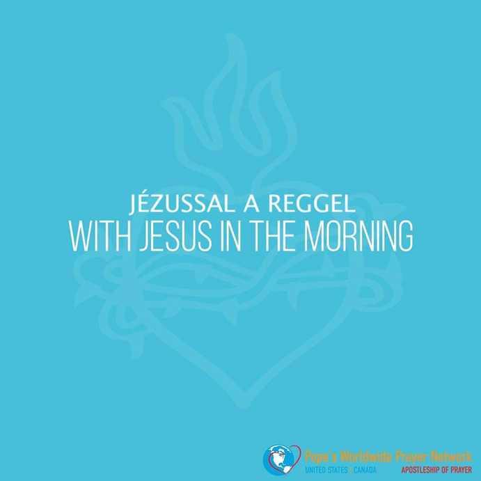 Imádkozzunk a pápával JÉZUSSAL a reggel VASÁRNAP