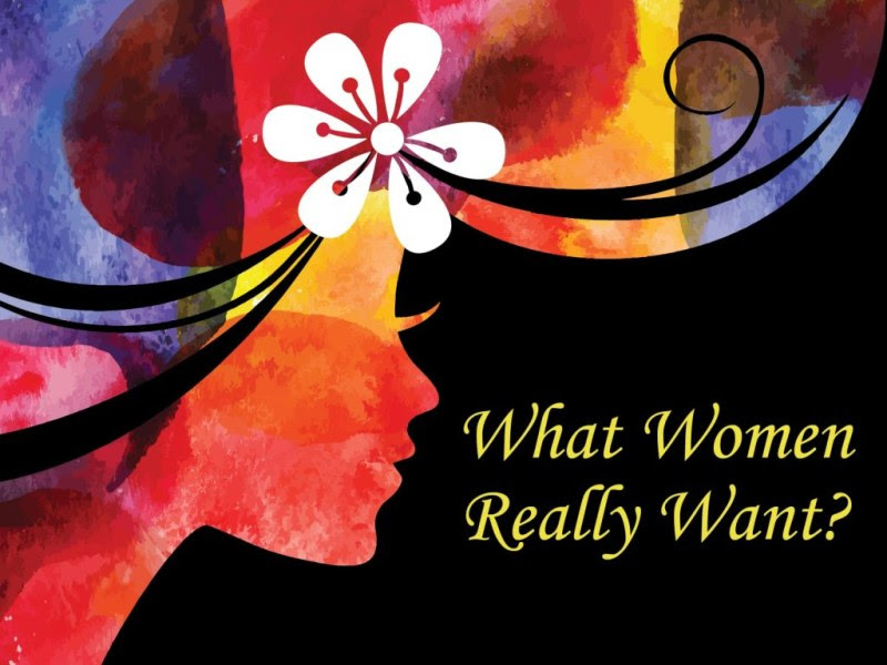 WHAT WOMEN REALLY WANT?