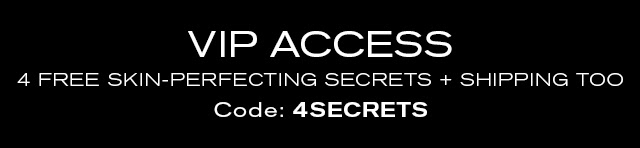 VIP ACCESS 4 FREE SKIN-PERFECTING SECRETS + SHIPPING TOO Code: 4SECRETS