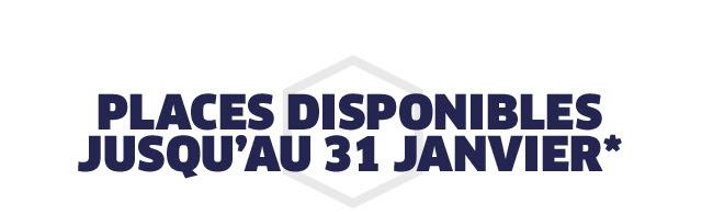 PLACES DISPONIBLES JUSQU'AU 31 JANVIER*