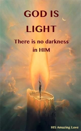 GOD IS LIGHT.... There is no darkness in HIM.