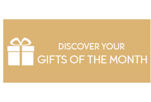 DISCOVER YOUR GIFTS OF THE MONTH