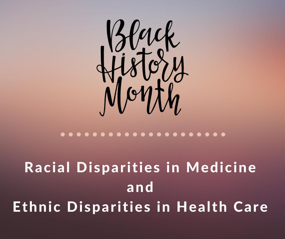 Black History Month - Racial Disparities in Medicine and Ethnic Disparities in Health Care