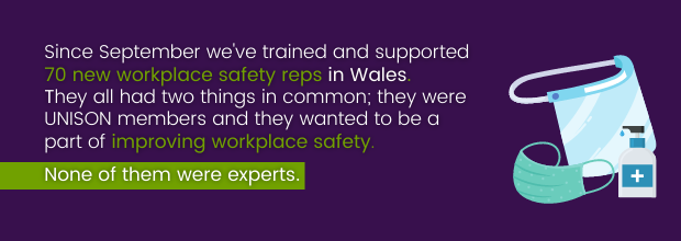 Since September we've trained and supported 70 new workplace safety reps in Wales. They all had two things in common: they were UNISON members and they wanted to be a part of improving workplace safety. None of them were experts.