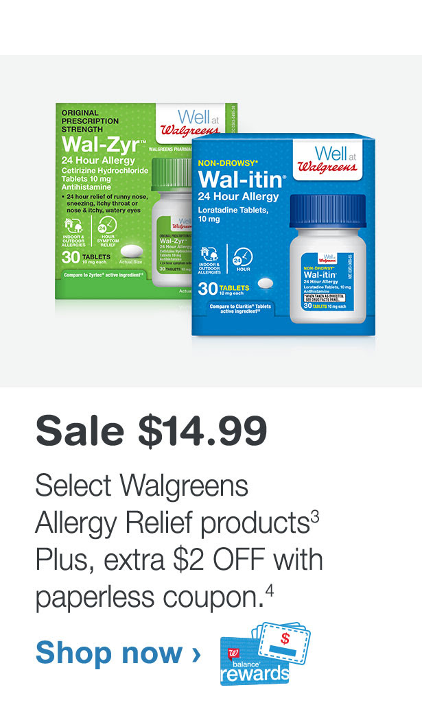 Sale $14.99. Select Walgreens Allergy Relief products. Plus, extra  $2 OFF with paperless coupon. Shop now.