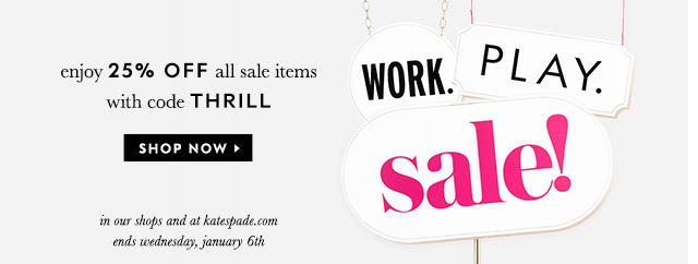 work. play. sale! enjoy 25% off all sale items with code THRILL. SHOP NOW.