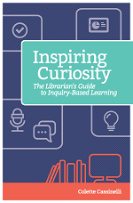 Inspiring Curiosity: The Librarian's Guide to Inquiry-Based Learning