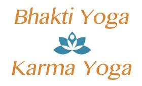 Bhakti Yoga & Karma Yoga
