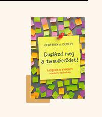 Könyvek iskolakezdéshez - Duplázd meg a tanulóerődet! - A rögzítés és a felidézés hatékony technikája - Geoffrey A. Dudley