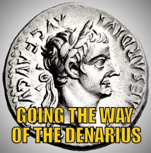 Going the Way of the Denarius