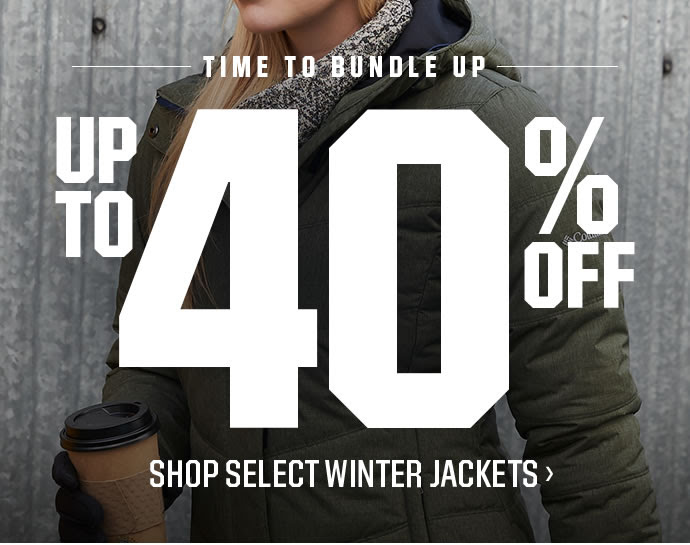 TIME TO BUNDLE UP | UP TO 40% OFF | SHOP SELECT WINTER JACKETS
