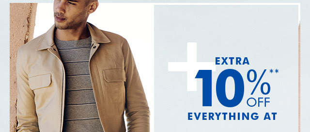 +EXTRA 10%** OFF | EVERYTHING AT