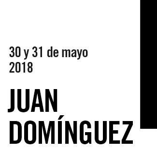 30 y 31 de Mayo 2018 Juan Domínguez