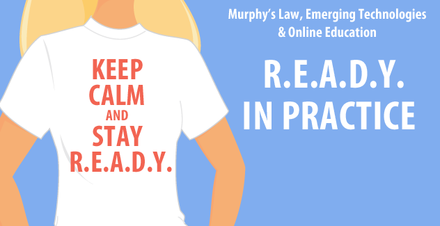 Murphy's Law, Emerging Technologies & Online Education: R.E.A.D.Y. in Practice