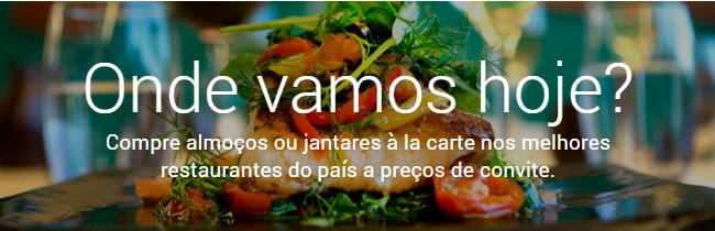 Onde vamos hoje? Compre almoços ou jantares à la carte nos melhores restaurantes do país a preços de convite.