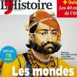 """Le magazine mensuel """"L'Histoire"""" consacre un numéro spécial été juillet-août sur l'Inde d'hier et d'aujourd'hui. (Crédit : L'Histoire)"""