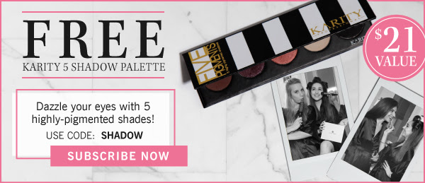 FREE KARITY 5 SHADOW PALETTE - Dazzle your eyes with 5 highly-pigmented shades! USE CODE: SHADOW - SUBSCRIBE NOW - $21 Value