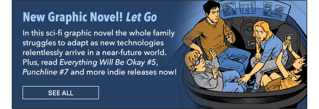 New Graphic Novel! Let Go In this science fiction graphic novel the whole family struggles to adapt as new technologies relentlessly arrive in a near-future world. Plus, read *Everything Will Be Okay #5*, *Punchline #7* and more new indie releases now! See All