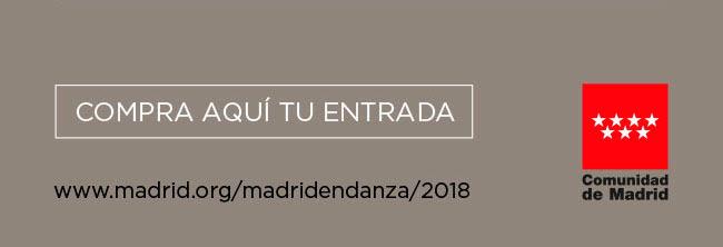 Compra aquí tu entrada. Comunidad de Madrid. www.madrid.org/madridendanza/2018