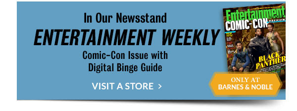 In Our Newsstand: ENTERTAINMENT WEEKLY Comic-Con Issue with Digital Binge Guide - ONLY AT BARNES & NOBLE. VISIT A STORE