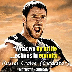 Russel Crowe, Quote, Inspirational, Gladiator, Inspirational Movie quotes