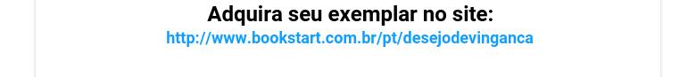 Adquira seu exemplar no site:http://www.bookstart.com.br/pt/desejodevinganca