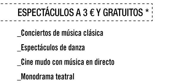 Espectáculos a 3 € y gratuitos*/ Conciertos de música clásica, Espectáculos de danza, Cine mudo con música en directo , monodrama teatral