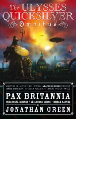 Pax Britannia: The Ulysses Quicksilver Omnibus by Jonathan Green