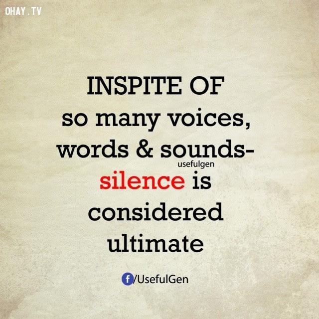 2. Mặc dù có rất nhiều lời nói và âm thanh nhưng im lặng lại được xem là tối thượng.,nghịch lý cuộc sống,điều nghịch lý lại vô cùng có lý,suy ngẫm