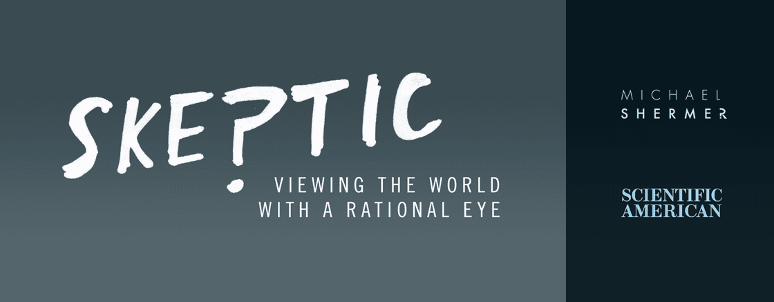 Scientific American | Skeptic | Michael Shermer | Viewing the World with a Rational Eye