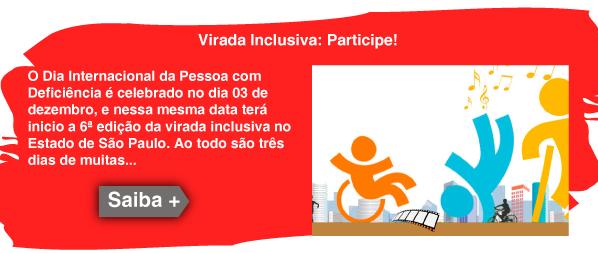 Imagem com Link para: Virada Inclusiva: Participe! - O Dia Internacional da Pessoa com Deficiência é celebrado no dia 03 de dezembro, e nessa mesma data terá inicio a 6ª edição da virada inclusiva no Estado de São Paulo. Ao todo são três dias de muitas atrações,