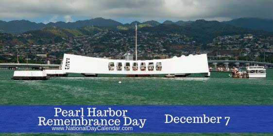 NATIONAL PEARL HARBOR REMEMBRANCE DAY - December 7