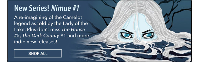New Series! Nimue #1 A re-imagining of the Camelot legend as told by the Lady of the Lake. Plus don't miss The House #5, The Dark County #1 and more indie new releases! SEE ALL
