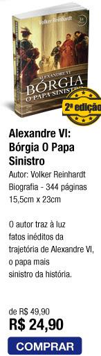 Alexandre VI: Bórgia O Papa Sinistro