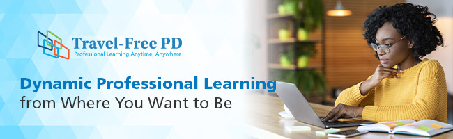Travel-Free PD: Dynamic Professional Learning from Where You Want to Be