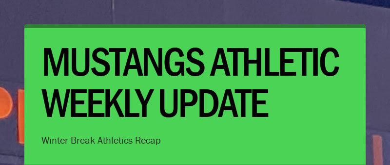 MUSTANGS ATHLETIC WEEKLY UPDATE Winter Break Athletics Recap