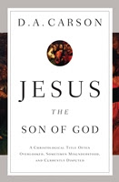 Jesus the Son of God - D.A. Carson