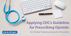 Applying CDC's Guideline for Prescribing Opioids: An Online Training Series for Providers