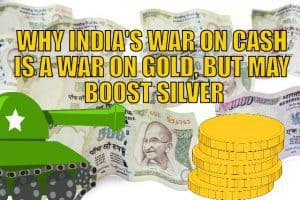 Why India's War on Cash is a War on Gold, But May Boost Silver