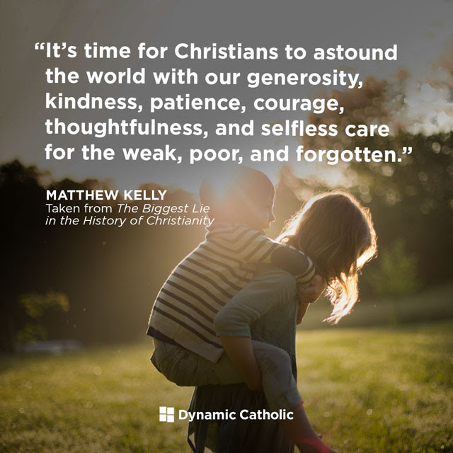 It's time for Christians to astound the world with our generosity, kindness, patience, courage, thoughtfulness, and selfless care for the weak, poor, and forgotten.