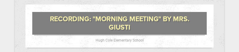 "RECORDING: ""MORNING MEETING"" BY MRS. GIUSTI