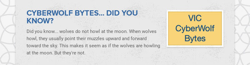 CYBERWOLF BYTES... DID YOU KNOW? Did you know... wolves do not howl at the moon. When wolves...