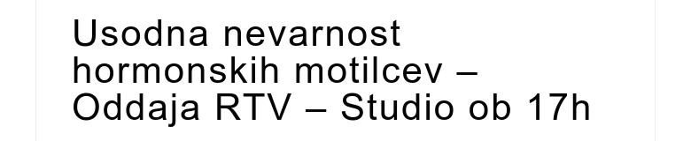 Usodna nevarnost hormonskih motilcev – Oddaja RTV – Studio ob 17h