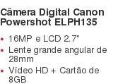 Câmera Digital Canon Powershot ELPH135 16MP e LCD 2.7? Lente grande angular de 28mm Vídeo HD + Cartão de 8GB