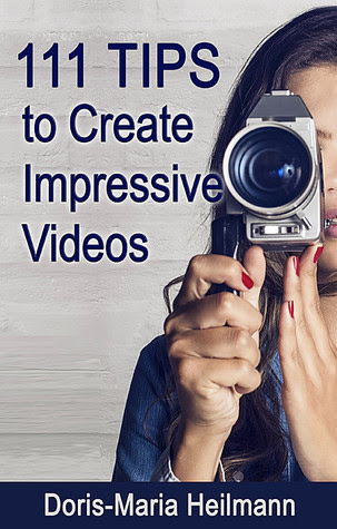 111 Tips to Create Impressive Videos by Doris-Maria Heilmann