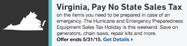 Virginia, Pay No State Sales Tax on the items you need to be prepared in case of an emergency. The Hurricane and Emerency Preparedness Equipment Sales Tax Holiday is this weekend. Save on gene