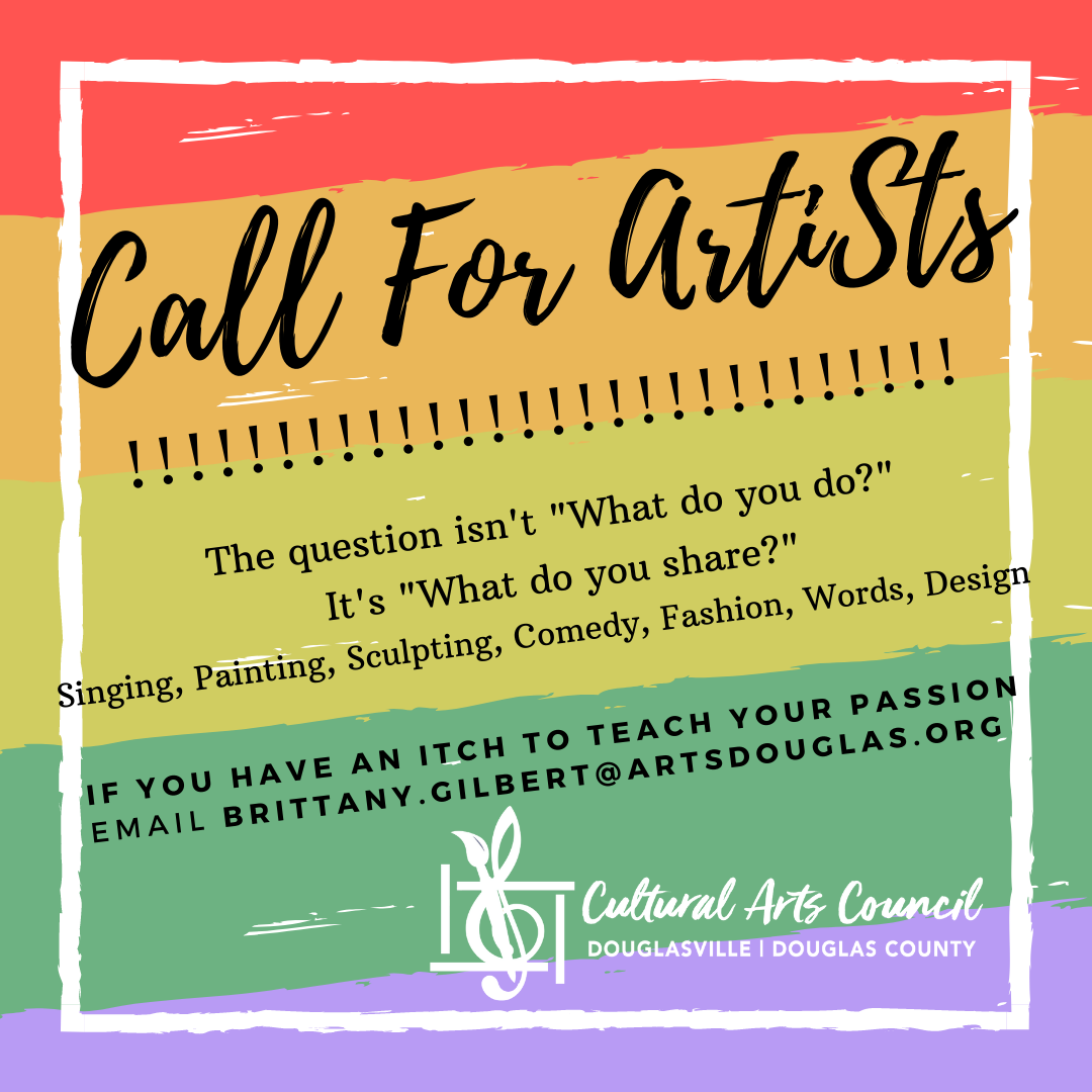 """Call for Artists! The question isn't """"What do you do""""? It's """"What do you share""""? Singing, Painting, Sculpting, Comedy, Fashion, Words, Design, etc. If you have an itch to teach your passion email brittany.gilbert@artsdouglasville.org"""
