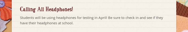 Calling All Headphones! Students will be using headphones for testing in April! Be sure to check in...