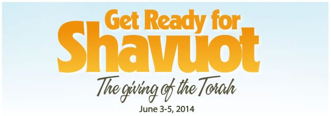 GET READY FOR SHAVUOT: The Giving of the Torah (June 3-5, 2014)